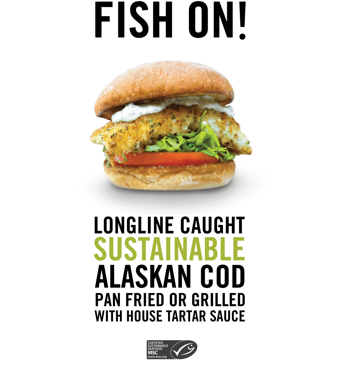Fish On! Longline caught, sustainable Alaskan Cod - chose pan-fried or grilled, at Burger Lounge!